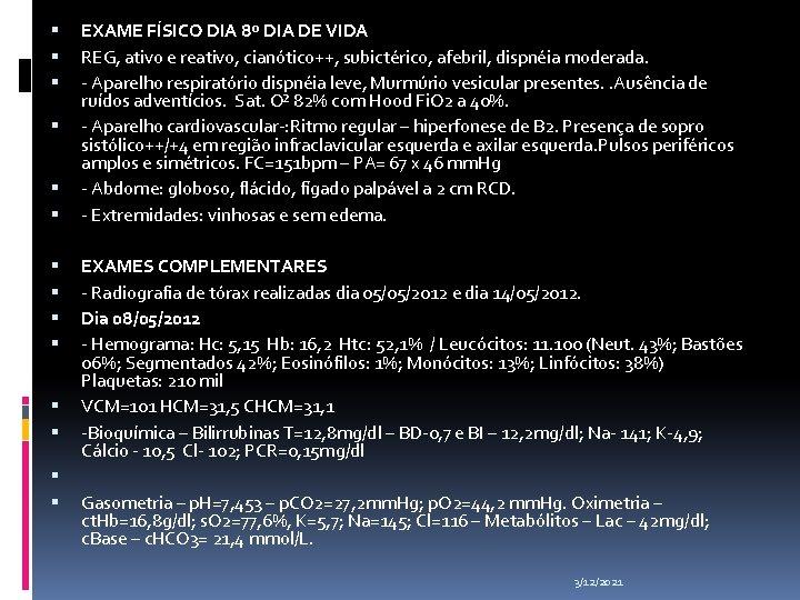 EXAME FÍSICO DIA 8º DIA DE VIDA REG, ativo e reativo, cianótico++, subictérico,