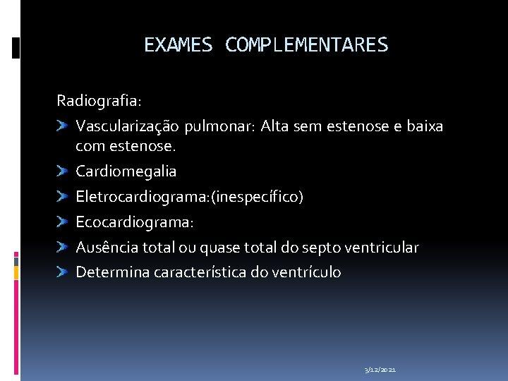 EXAMES COMPLEMENTARES Radiografia: Vascularização pulmonar: Alta sem estenose e baixa com estenose. Cardiomegalia Eletrocardiograma: