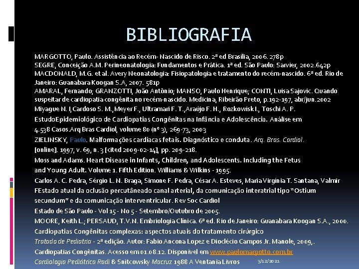 BIBLIOGRAFIA MARGOTTO, Paulo. Assistência ao Recém- Nascido de Risco. 2ª ed Brasília, 2006. 278