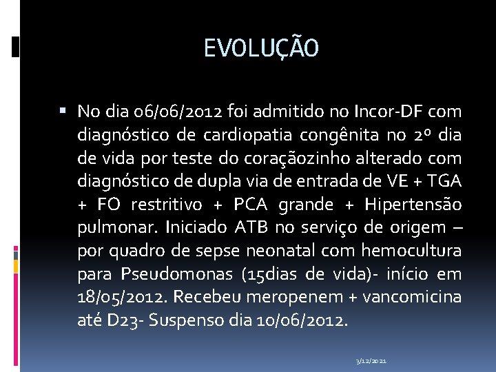 EVOLUÇÃO No dia 06/06/2012 foi admitido no Incor-DF com diagnóstico de cardiopatia congênita no