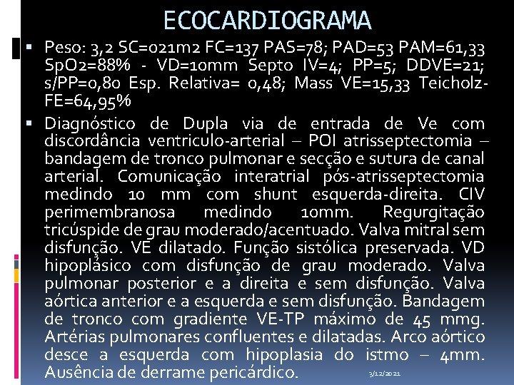 ECOCARDIOGRAMA Peso: 3, 2 SC=021 m 2 FC=137 PAS=78; PAD=53 PAM=61, 33 Sp. O