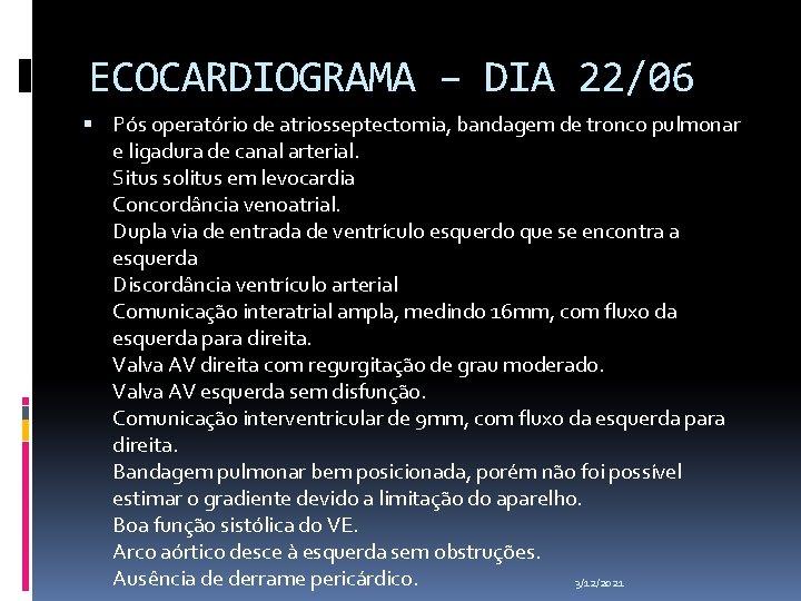ECOCARDIOGRAMA – DIA 22/06 Pós operatório de atriosseptectomia, bandagem de tronco pulmonar e ligadura