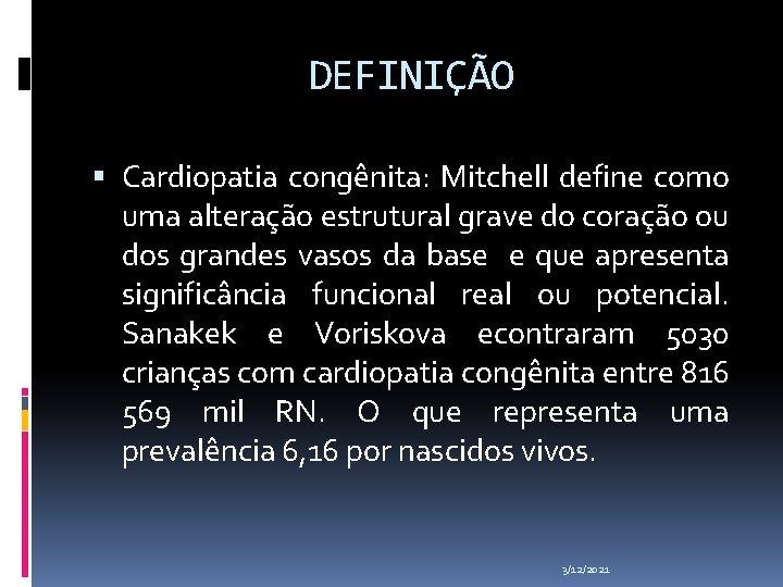 DEFINIÇÃO Cardiopatia congênita: Mitchell define como uma alteração estrutural grave do coração ou dos