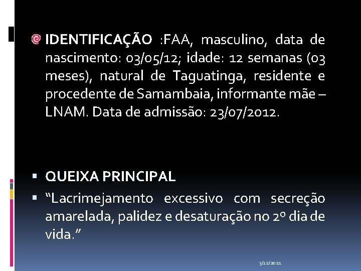 IDENTIFICAÇÃO : FAA, masculino, data de nascimento: 03/05/12; idade: 12 semanas (03 meses), natural