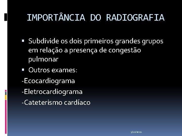 IMPORT NCIA DO RADIOGRAFIA Subdivide os dois primeiros grandes grupos em relação a presença