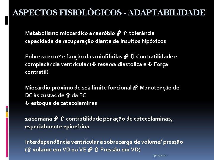 ASPECTOS FISIOLÓGICOS - ADAPTABILIDADE Metabolismo miocárdico anaeróbio tolerância capacidade de recuperação diante de insultos