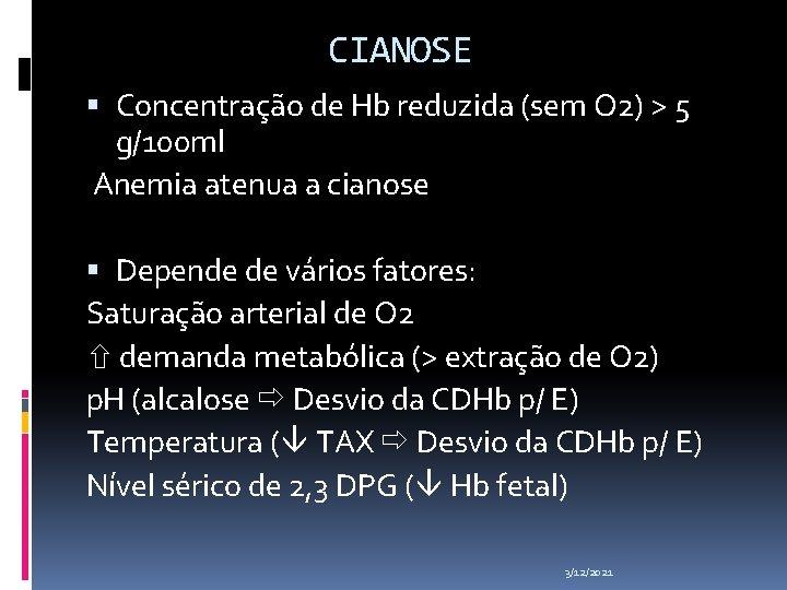CIANOSE Concentração de Hb reduzida (sem O 2) > 5 g/100 ml Anemia atenua