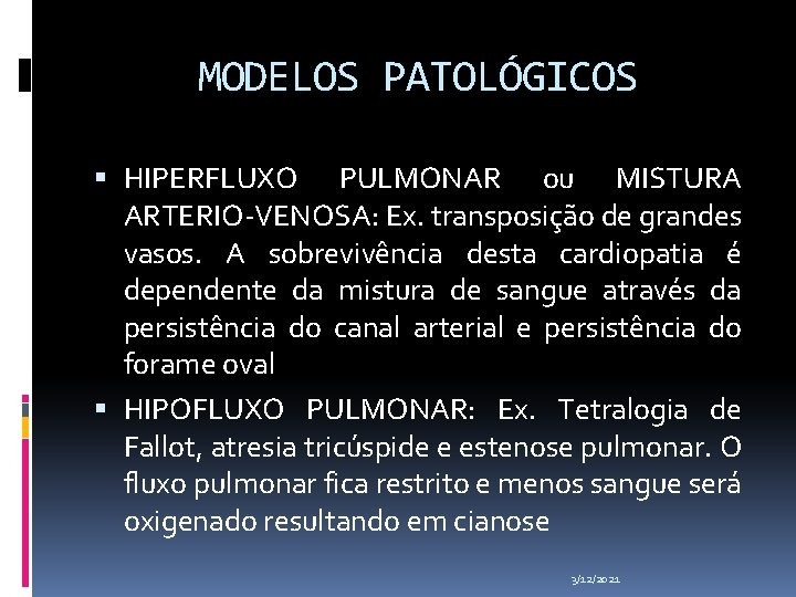 MODELOS PATOLÓGICOS HIPERFLUXO PULMONAR ou MISTURA ARTERIO-VENOSA: Ex. transposição de grandes vasos. A sobrevivência