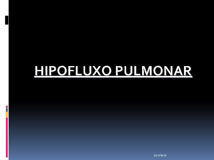 HIPOFLUXO PULMONAR 3/12/2021