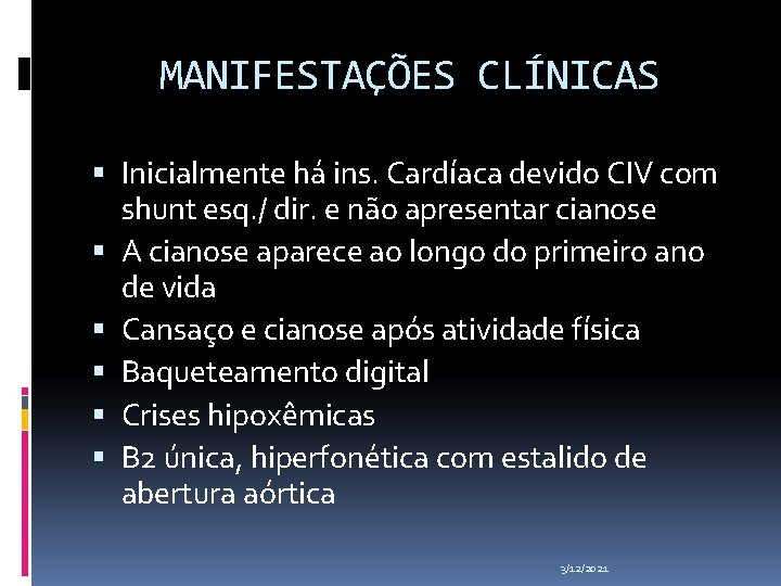 MANIFESTAÇÕES CLÍNICAS Inicialmente há ins. Cardíaca devido CIV com shunt esq. / dir. e