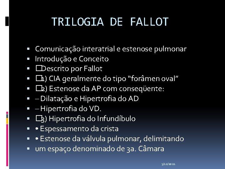 TRILOGIA DE FALLOT Comunicação interatrial e estenose pulmonar Introdução e Conceito � Descrito por