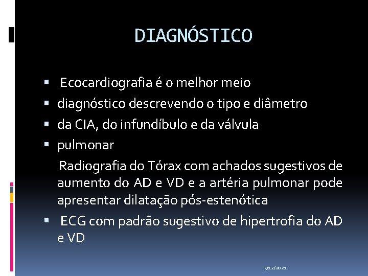 DIAGNÓSTICO Ecocardiografia é o melhor meio diagnóstico descrevendo o tipo e diâmetro da CIA,