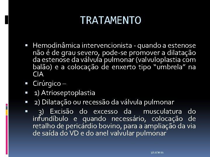 TRATAMENTO Hemodinâmica intervencionista - quando a estenose não é de grau severo, pode-se promover