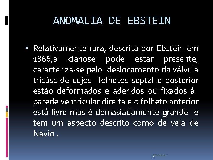ANOMALIA DE EBSTEIN Relativamente rara, descrita por Ebstein em 1866, a cianose pode estar