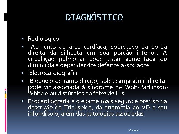 DIAGNÓSTICO Radiológico Aumento da área cardíaca, sobretudo da borda direita da silhueta em sua