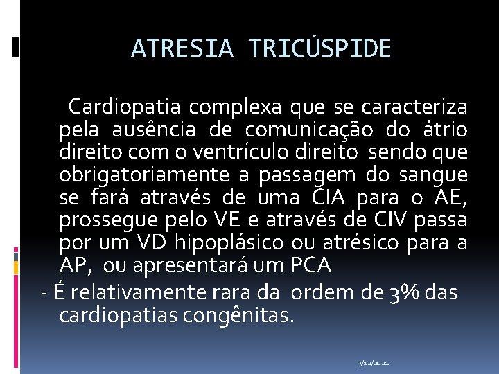 ATRESIA TRICÚSPIDE Cardiopatia complexa que se caracteriza pela ausência de comunicação do átrio direito