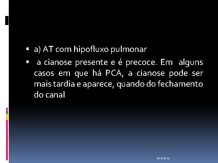 a) AT com hipofluxo pulmonar a cianose presente e é precoce. Em alguns