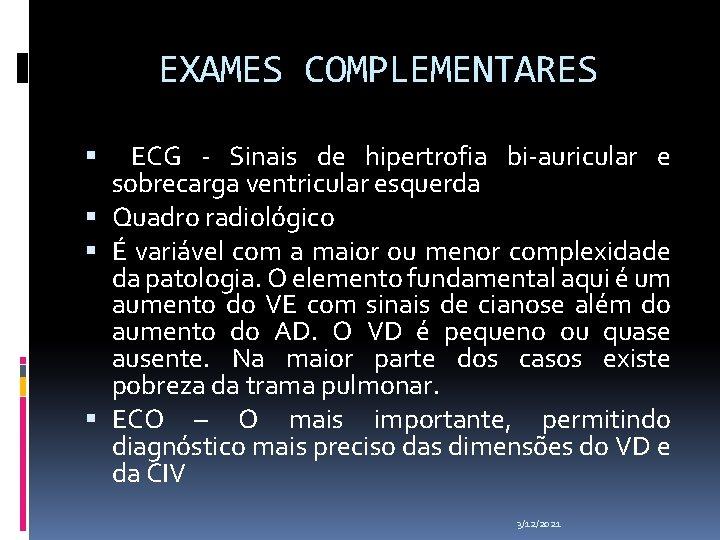 EXAMES COMPLEMENTARES ECG - Sinais de hipertrofia bi-auricular e sobrecarga ventricular esquerda Quadro radiológico