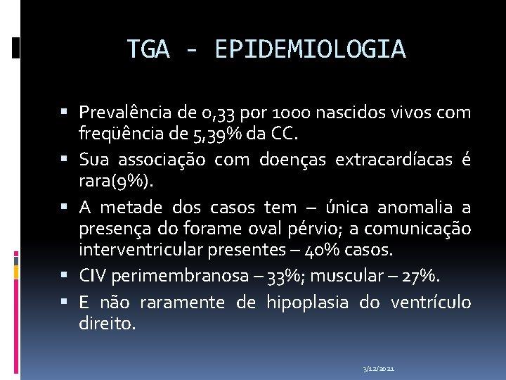 TGA - EPIDEMIOLOGIA Prevalência de 0, 33 por 1000 nascidos vivos com freqüência de