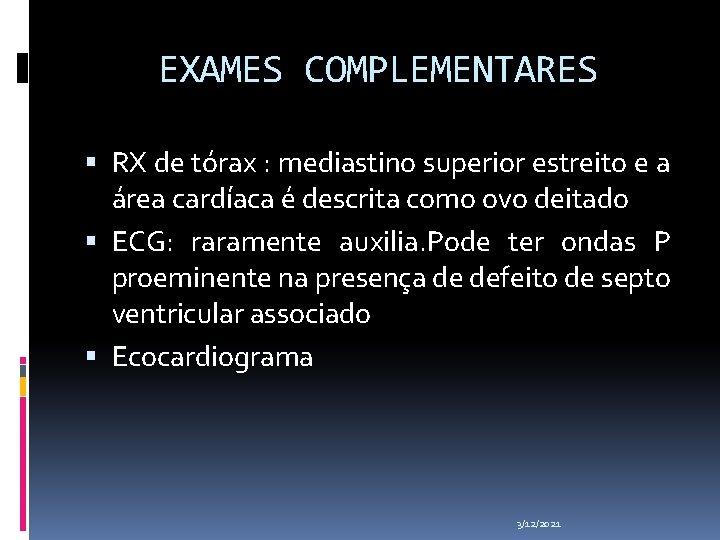 EXAMES COMPLEMENTARES RX de tórax : mediastino superior estreito e a área cardíaca é