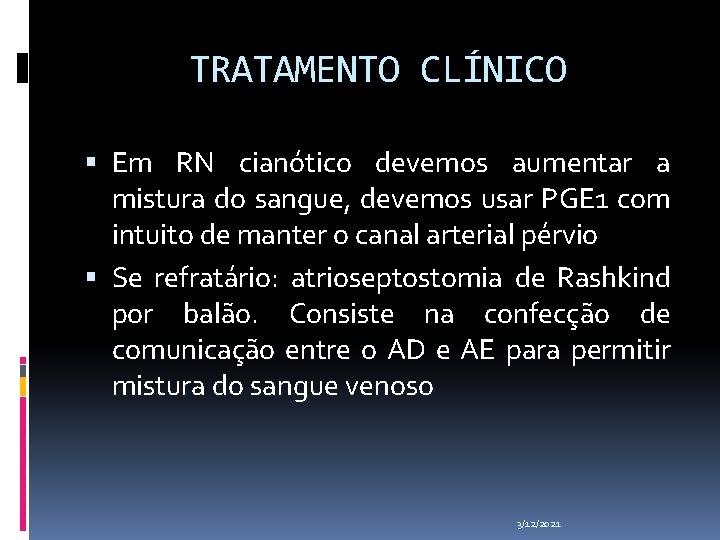 TRATAMENTO CLÍNICO Em RN cianótico devemos aumentar a mistura do sangue, devemos usar PGE