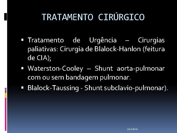 TRATAMENTO CIRÚRGICO Tratamento de Urgência – Cirurgias paliativas: Cirurgia de Blalock-Hanlon (feitura de CIA);