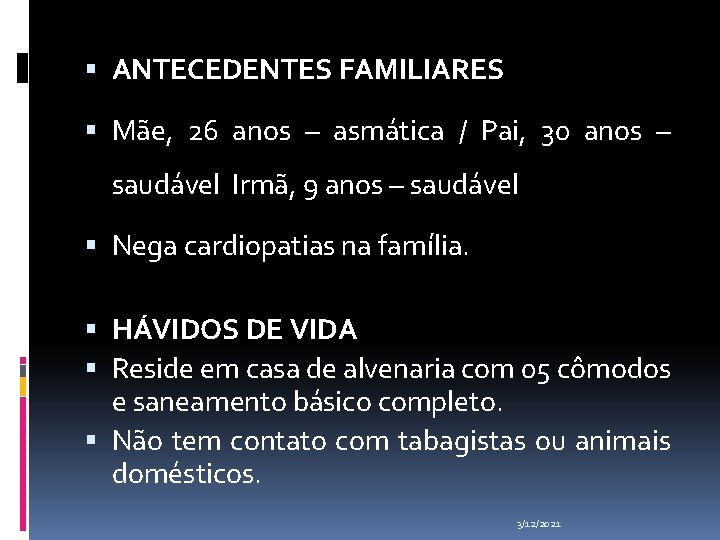 ANTECEDENTES FAMILIARES Mãe, 26 anos – asmática / Pai, 30 anos – saudável