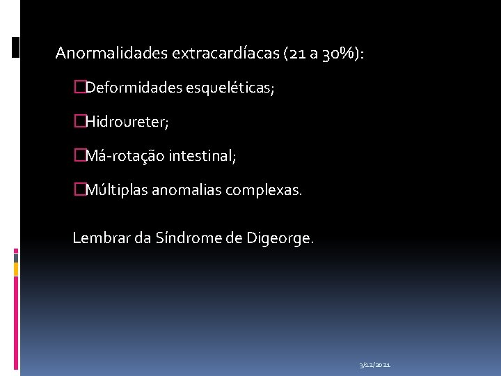 Anormalidades extracardíacas (21 a 30%): �Deformidades esqueléticas; �Hidroureter; �Má-rotação intestinal; �Múltiplas anomalias complexas. Lembrar
