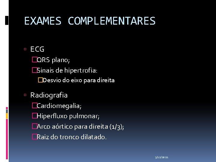 EXAMES COMPLEMENTARES ECG �QRS plano; �Sinais de hipertrofia: �Desvio do eixo para direita Radiografia