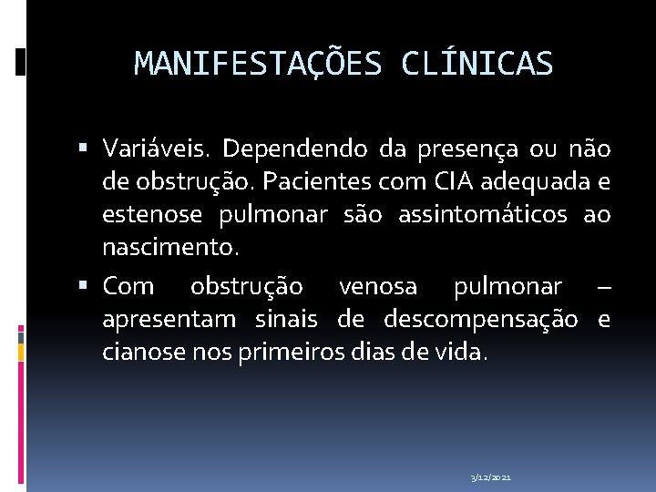 MANIFESTAÇÕES CLÍNICAS Variáveis. Dependendo da presença ou não de obstrução. Pacientes com CIA adequada