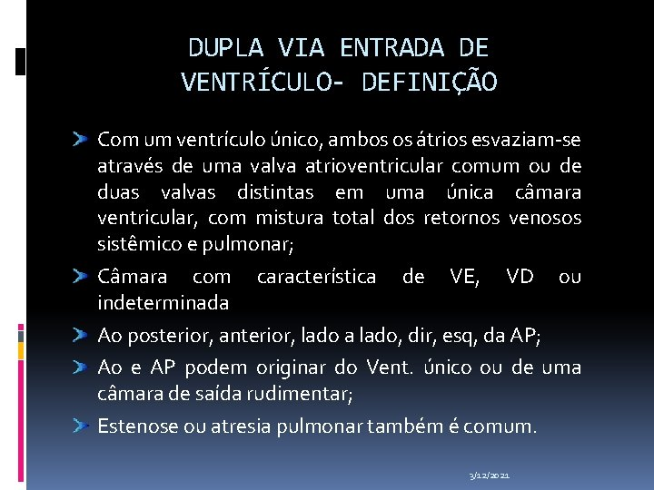 DUPLA VIA ENTRADA DE VENTRÍCULO- DEFINIÇÃO Com um ventrículo único, ambos os átrios esvaziam-se
