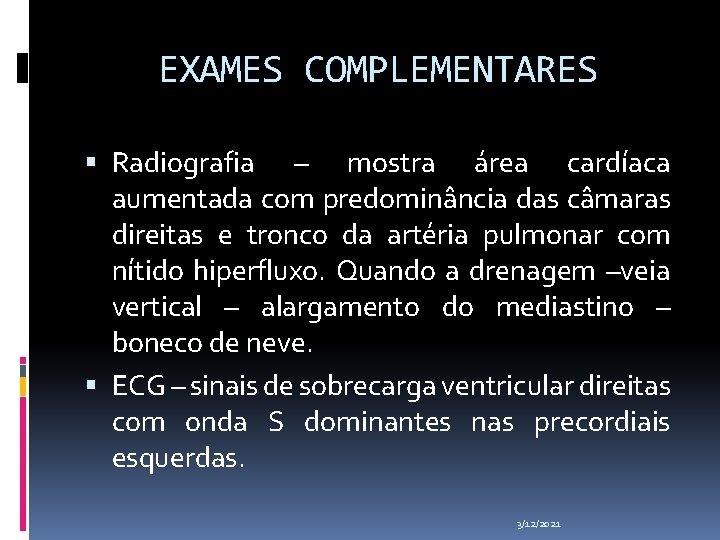 EXAMES COMPLEMENTARES Radiografia – mostra área cardíaca aumentada com predominância das câmaras direitas e