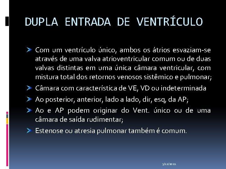 DUPLA ENTRADA DE VENTRÍCULO Com um ventrículo único, ambos os átrios esvaziam-se através de