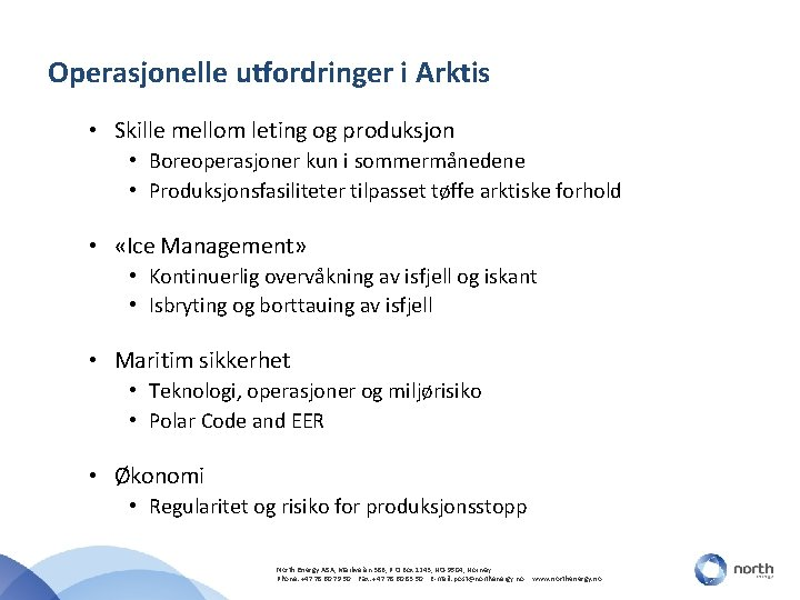 Operasjonelle utfordringer i Arktis • Skille mellom leting og produksjon • Boreoperasjoner kun i