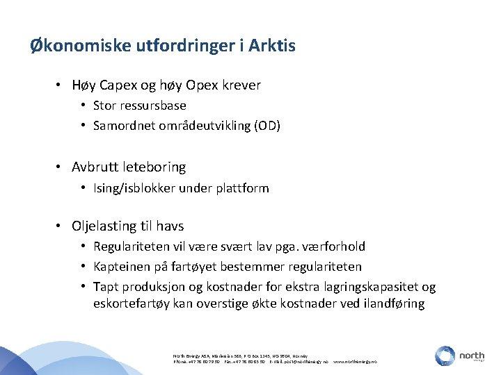 Økonomiske utfordringer i Arktis • Høy Capex og høy Opex krever • Stor ressursbase