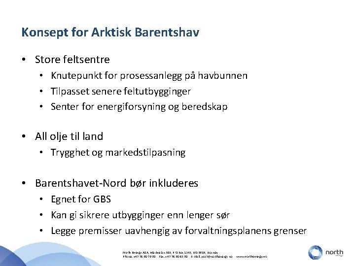 Konsept for Arktisk Barentshav • Store feltsentre • Knutepunkt for prosessanlegg på havbunnen •
