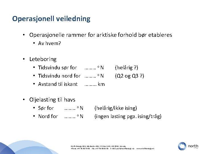 Operasjonell veiledning • Operasjonelle rammer for arktiske forhold bør etableres • Av hvem? •