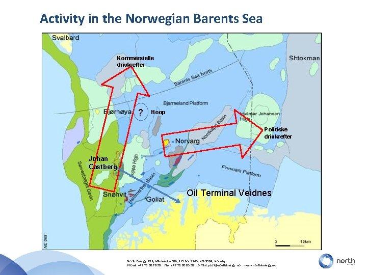 Activity in the Norwegian Barents Sea Kommersielle drivkrefter ? Hoop Politiske drivkrefter Johan Castberg