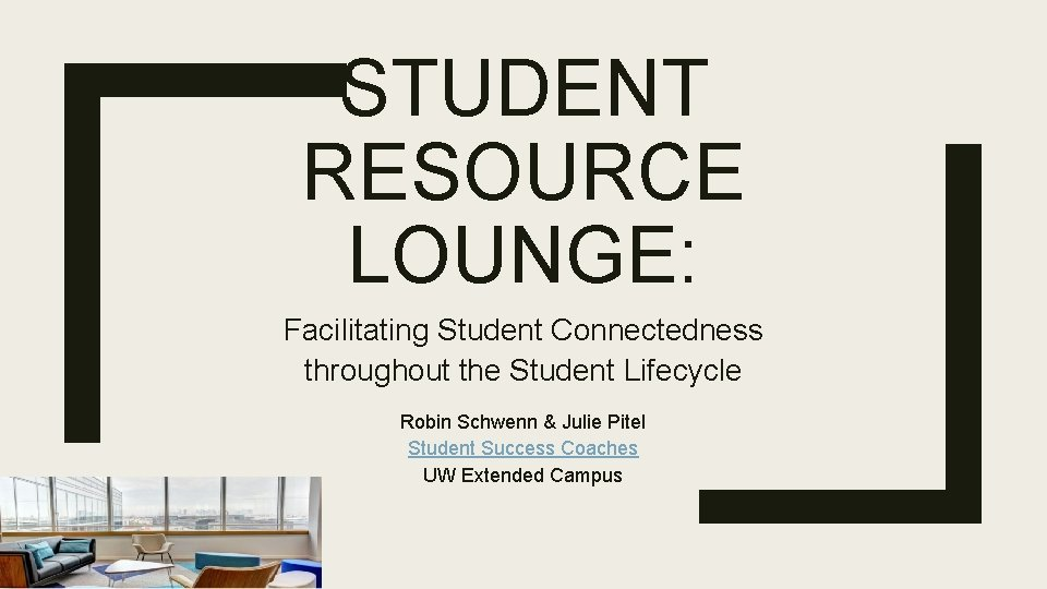 STUDENT RESOURCE LOUNGE: Facilitating Student Connectedness throughout the Student Lifecycle Robin Schwenn & Julie