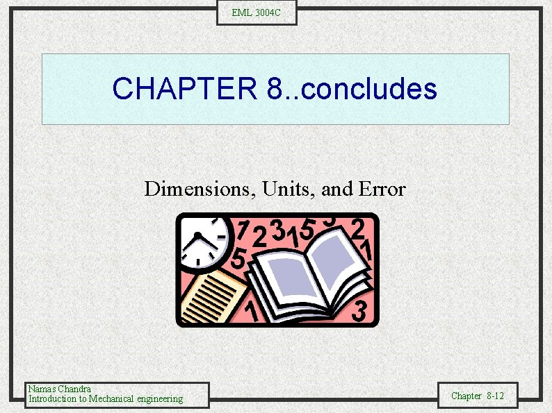 EML 3004 C CHAPTER 8. . concludes Dimensions, Units, and Error Namas Chandra Introduction