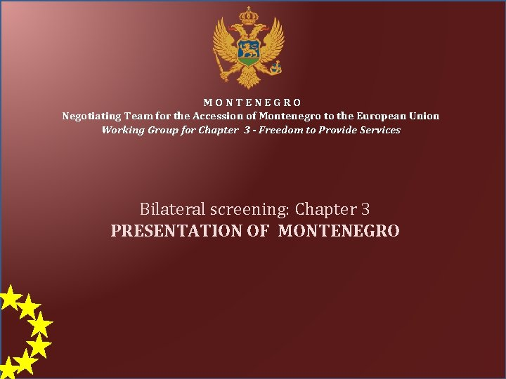 MONTENEGRO Negotiating Team for the Accession of Montenegro to the European Union Working Group