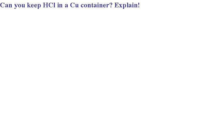 Can you keep HCl in a Cu container? Explain!