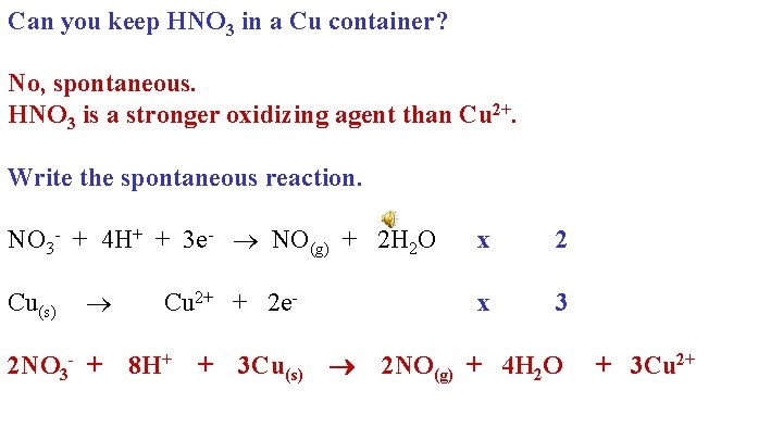 Can you keep HNO 3 in a Cu container? No, spontaneous. HNO 3 is