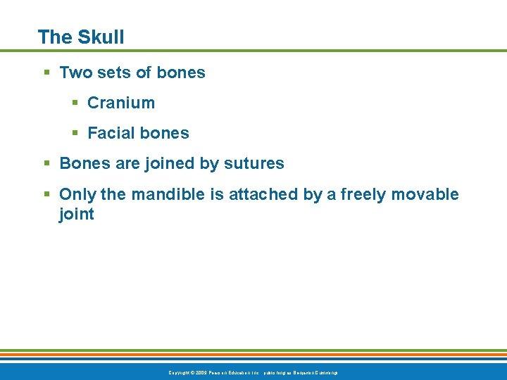 The Skull § Two sets of bones § Cranium § Facial bones § Bones