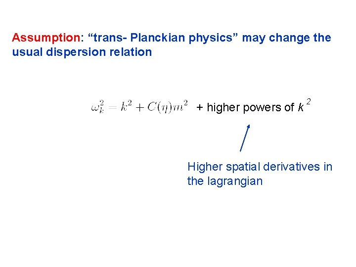 """Assumption: """"trans- Planckian physics"""" may change the usual dispersion relation + higher powers of"""