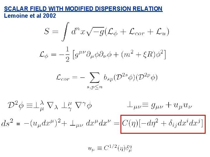 SCALAR FIELD WITH MODIFIED DISPERSION RELATION Lemoine et al 2002 =