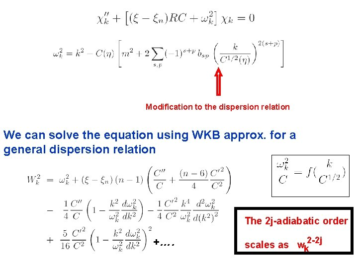 Modification to the dispersion relation We can solve the equation using WKB approx. for