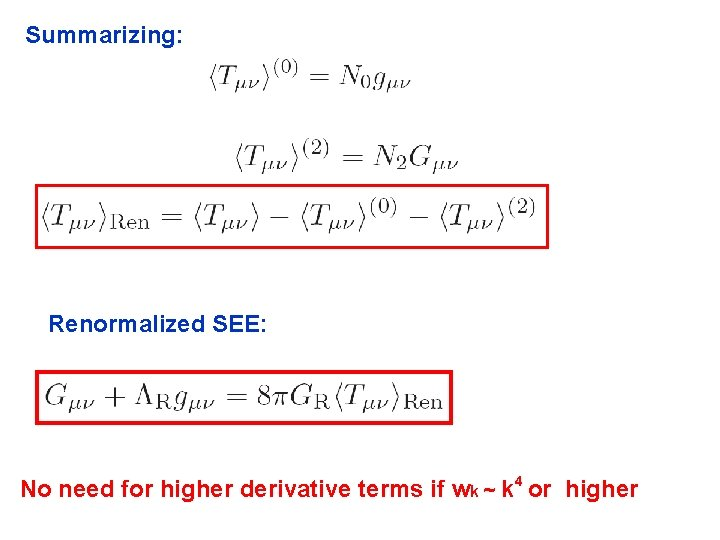 Summarizing: Renormalized SEE: No need for higher derivative terms if wk ~ k 4