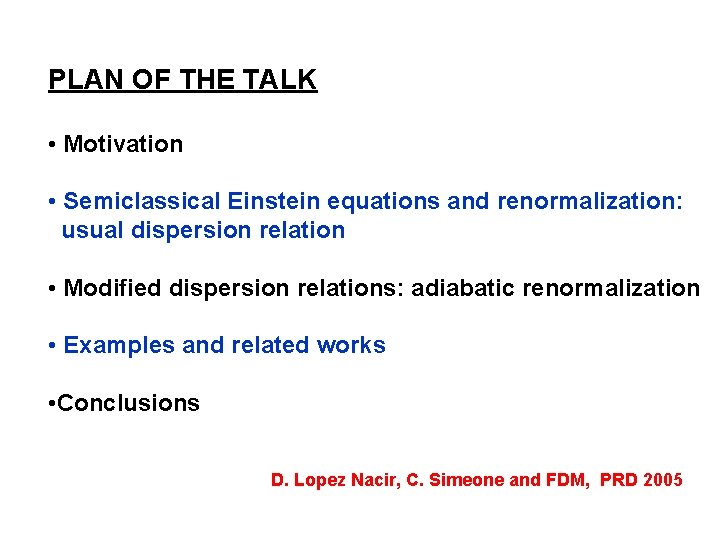 PLAN OF THE TALK • Motivation • Semiclassical Einstein equations and renormalization: usual dispersion