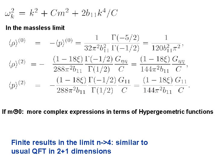 In the massless limit If m 0: more complex expressions in terms of Hypergeometric